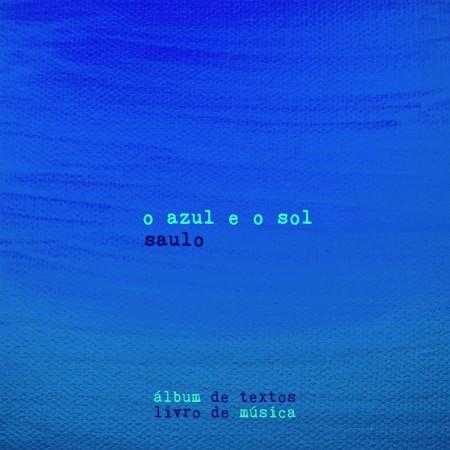 """Saulo lança hoje o e-álbum """"O Azul e o Sol"""", o terceiro de sua carreira solo, com participações especiais"""
