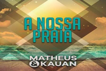 """Matheus & Kauan lançam single e clipe de """"A Nossa Praia"""", extraído do novo DVD, """"Na Praia 2"""""""