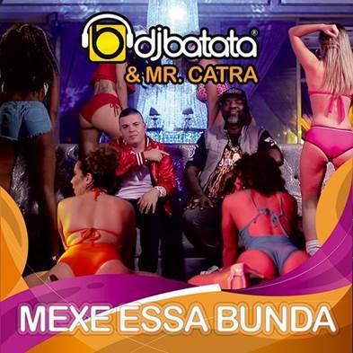 """Respeitado produtor do funk carioca, DJ Batata acaba de lançar """"Mexe Essa Bunda"""", novo single e clipe com a participação de Mr. Catra"""