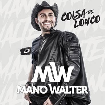 """Mano Walter lança o EP """"Coisa de Louco"""" e os clipes inéditos de """"Não Deixo Não"""" e """"Onde Sofre Um Bebe Dois"""", com a participação de César Menotti & Fabiano"""