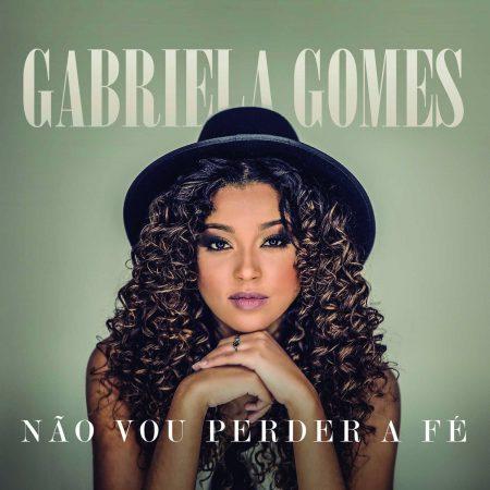 """Gabriela Gomes lança o álbum """"Não Vou Perder a Fé"""""""