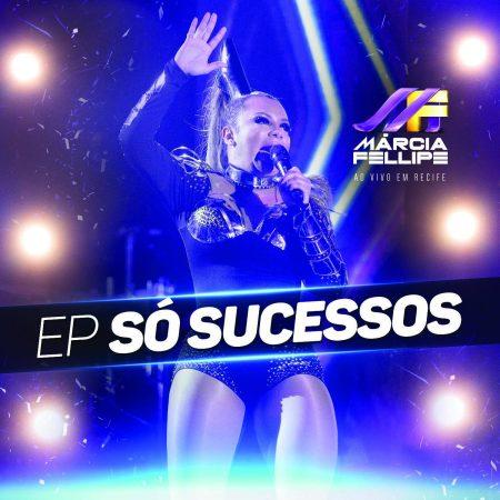 """Márcia Fellipe lança o EP """"Só Sucessos"""", com quatro faixas, e os vídeos das músicas """"Tô Sensacional"""", """"Ponto de Partida"""", """"Aqui Ô Pro Meu Ex"""" e """"Bum Bum do Mal"""""""