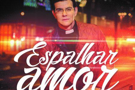 """Padre Reginaldo Manzotti lança hoje, em todas as plataformas digitais, o EP """"Espalhar Amor"""""""