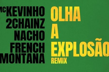"""MC Kevinho, em parceria com 2Chainz, French Montana e Nacho, lança hoje a versão remix de """"Olha A Explosão"""""""