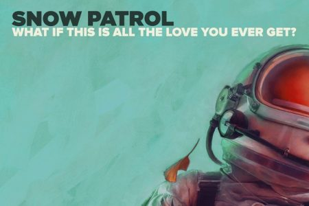 "A banda Snow Patrol divulga nova faixa, ""What If This Is All The Love You Ever Get?"""