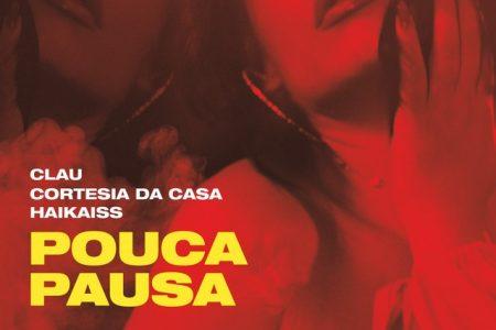 """Clau lança o single e o clipe da canção """"Pouca Pausa"""", com a participação dos grupos de rap Haikaiss e Cortesia da Casa"""
