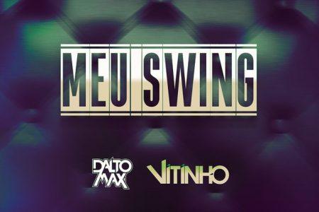 """Os DJ Dalto Max, em parceria com o cantor Vitinho, lança a faixa e o vídeo de """"Meu Swing"""""""
