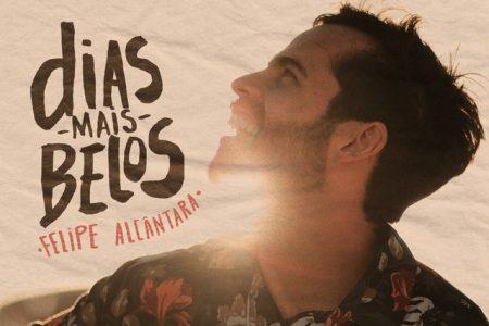 """O cantor Felipe Alcântara divulga, em todas as plataformas digitais, seu single de estreia, """"Dias Mais Belos"""""""