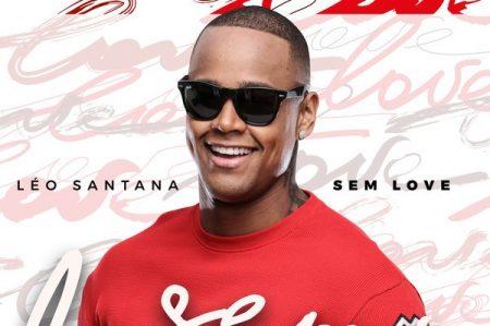 """O cantor Léo Santana lança hoje o single """"Sem Love"""", em todas as plataformas digitais, para embalar os corações neste Dia dos Namorados"""