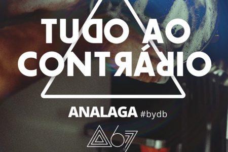 """Analaga, em parceria com o grupo Atitude 67, lança o single """"Tudo ao Contrário"""""""