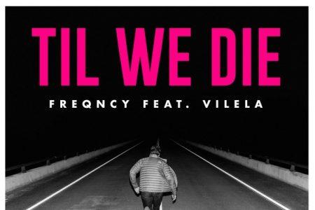 """Ouça o novo single do FREQNCY, """"Till We Die"""", em parceria com Vilela"""