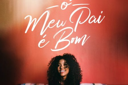 """Gabriela Gomes lança o single e o clipe de """"O Meu Pai é Bom"""""""