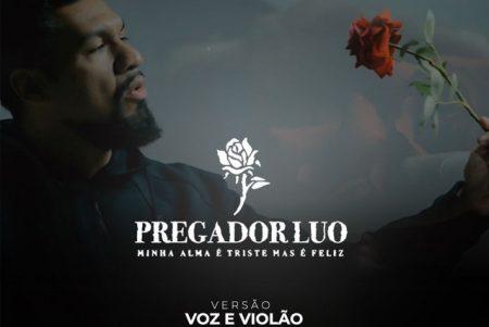 """Pregador Luo lança versão acústica, no formato voz e violão, e o clipe da canção """"Minha Alma é Triste, Mas é Feliz"""""""