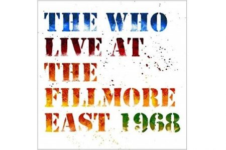 """Chega às lojas o álbum duplo da banda The Who, """"Live At Fillmore East – 1968"""""""