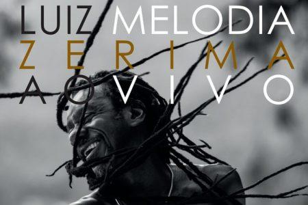 """Universal Music lança o álbum póstumo e inédito de Luiz Melodia, """"Zerima 40 anos – Ao Vivo"""", e o videoclipe de """"Ébano"""""""