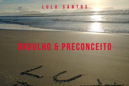"""Lulu Santos lança seu novo single e clipe, """"Orgulho e Preconceito"""", em todas as plataformas digitais"""