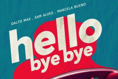 """O cantor Dalto Max, em colaboração com Sam Alves e Marcela Bueno, lança o single """"Hello Bye Bye"""""""