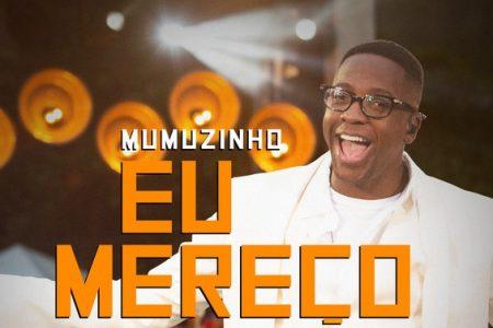 """Mumuzinho disponibiliza seu novo single e clipe, """"Eu Mereço Ser Feliz"""""""