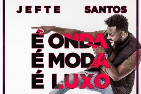 """O cantor Jefte Santos lança pela Universal Music Christian Group o single e o vídeo de """"É Onda, É Moda, É Luxo"""""""