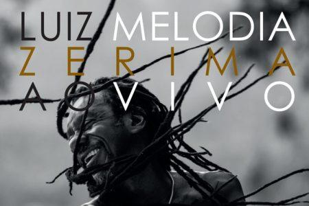 """Chega em todas as lojas do país o CD e DVD """"Zerima 40 anos – Ao Vivo"""", do cantor Luiz Melodia. Assista também aos cinco vídeos disponibilizados"""