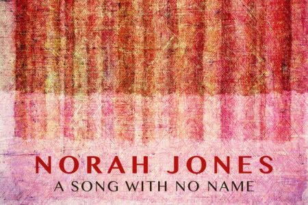 "Ouça ""A Song With No Name"", nova música de Norah Jones"