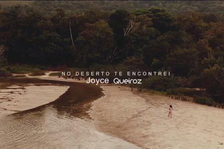 """A cantora Joyce Queiroz disponibiliza o videoclipe de """"No Deserto Te Encontrei"""""""