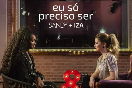 """Sandy recebe a cantora Iza no último capítulo da série """"Nós, Voz, Eles"""""""