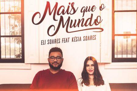 """O cantor Eli Soares lança a faixa e o clipe de """"Mais que o Mundo"""", com a participação especial de sua esposa, Késia Soares"""