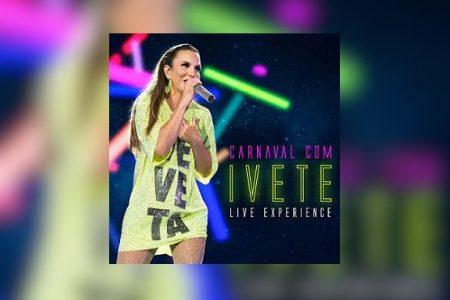 """A diva Ivete Sangalo lança o EP """"Carnaval Com Ivete – Live Experience"""""""