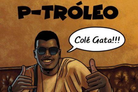 """O cantor P-Tróleo disponibiliza o single e o videoclipe de """"Colé Gata"""", em todas as plataformas digitais"""