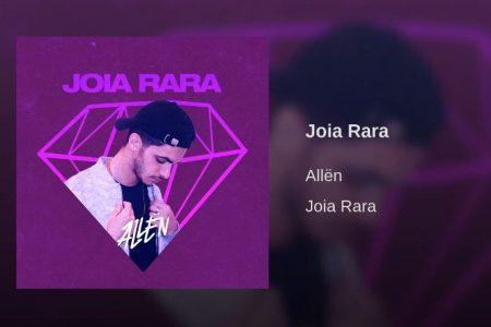 """E mais: o músico e produtor Allën lança seu novo single, """"Joia Rara"""""""