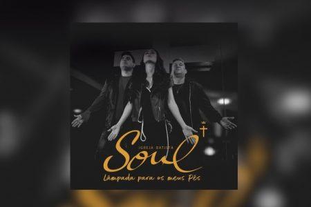 """O grupo Soul Igreja Batista lança o EP """"Lâmpada Para Os Meus Pés"""", em todas as plataformas digitais"""