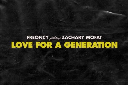 """FREQNCY CONVIDA ZACHARY MOFAT PARA O LANÇAMENTO DA MÚSICA """"LOVE FOR A GENERATION"""", EM TODAS AS PLATAFORMAS DIGITAIS"""