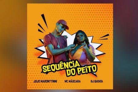 """JOJO MARONTTINNI CONTA COM MC MÁSCARA E DJ BATATA NO LANÇAMENTO DO SINGLE E CLIPE DE """"SEQUÊNCIA DO PEITO"""""""
