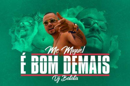 """""""É BOM DEMAIS"""" É O NOVO SINGLE E CLIPE DE MC MIGUEL, COM A COLABORAÇÃO DE DJ BATATA."""