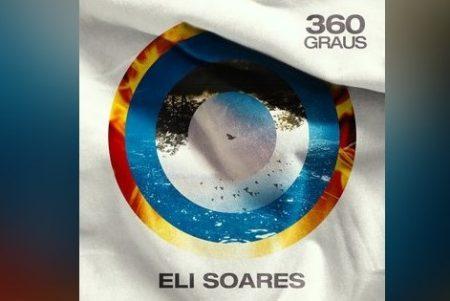 """O CANTOR ELI SOARES ESTREIA O ÁLBUM """"360 GRAUS"""", EM TODAS AS PLATAFORMAS DIGITAIS. ASSISTA AO VIDEOCLIPE DA FAIXA-TEMA"""