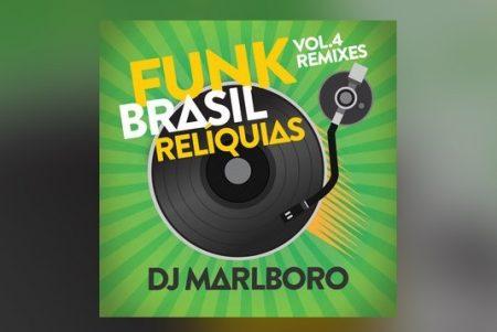 """OUÇA AS NOVAS VERSÕES DO DJ MARLBORO NO ÁLBUM """"FUNK BRASIL RELÍQUIAS – VOL. 4 / DJ MARLBORO REMIXES"""""""