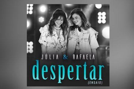 """A DUPLA JULIA & RAFAELA LANÇA O EP """"DESPERTAR – ENSAIO"""". ASSISTA TAMBÉM AOS VÍDEOS DE CINCO CANÇÕES DO PROJETO"""