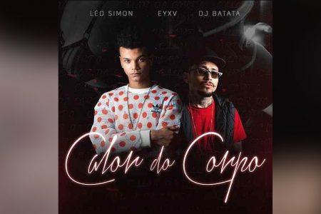 """LÉO SIMON CONVIDA EYXV E DJ BATATA PARA O LANÇAMENTO DA MÚSICA """"CALOR DO CORPO"""". ASSISTA TAMBÉM AO VIDEOCLIPE"""