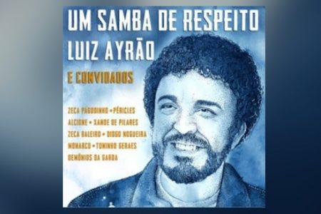 """O ÁLBUM """"UM SAMBA DE RESPEITO"""", DE LUIZ AYRÃO, CHEGA ÀS PLATAFORMAS DIGITAIS COM AS PARTICIPAÇÕES DE PÉRICLES, DEMÔNIOS DA GAROA, XANDE DE PILARES E OUTROS"""