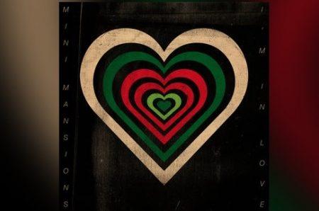 "OUÇA ""I´M IN LOVE"", NOVA FAIXA DO MINI MANSIONS, JÁ DISPONÍVEL"