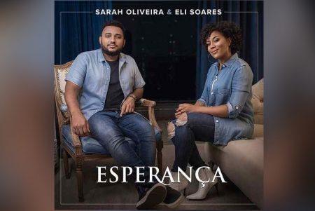 """CANTORA SARAH OLIVEIRA LANÇA O SINGLE E O CLIPE DE """"ESPERANÇA"""", QUE CONTA COM A PARTICIPAÇÃO DE ELI SOARES, AUTOR DA CANÇÃO"""