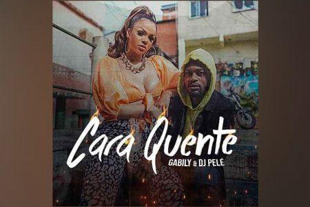 """GABILY CONVIDA O DJ PELÉ PARA O LANÇAMENTO DO SINGLE E CLIPE """"CARA QUENTE"""""""