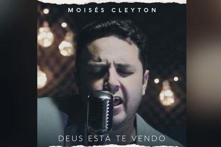 """MOISÉS CLEYTON LANÇA O ÁLBUM """"DEUS ESTÁ TE VENDO"""", EM TODAS AS PLATAFORMAS DIGITAIS"""