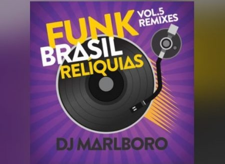 "JÁ ESTÁ DISPONÍVEL ""FUNK BRASIL RELÍQUIAS – VOL. 5 / DJ MARLBORO REMIXES"", O NOVO ÁLBUM DO DJ MARLBORO"