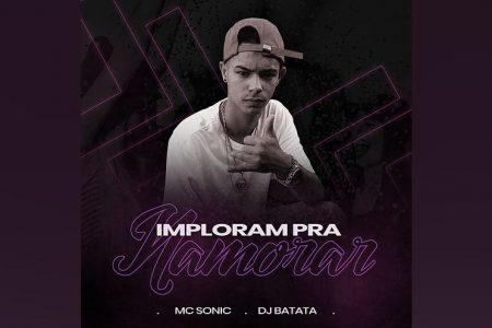 """MC SONIC CONVIDA DJ BATATA PARA O LANÇAMENTO DA FAIXA E LYRIC VIDEO DE """"IMPLORAM PRA NAMORAR"""""""