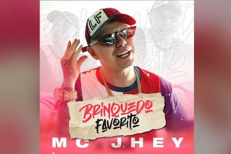 """""""BRINQUEDO FAVORITO"""" É O NOVO SINGLE E CLIPE DE MC JHEY, COM A COLABORAÇÃO DO MC BATATA"""
