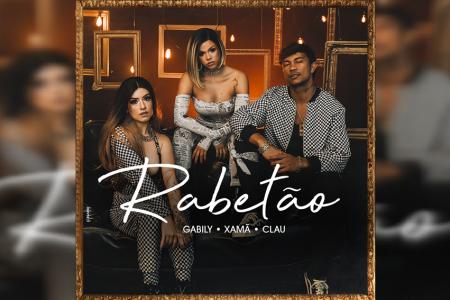 """GABILY, CLAU E XAMÃ LANÇAM NESTA SEXTA (27) O CLIPE DE """"RABETÃO"""""""