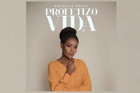"""A CANTORA NATHÁLIA BRAGA LANÇA O SINGLE """"PROFETIZO VIDA"""" EM TODAS AS PLATAFORMAS DIGITAIS"""