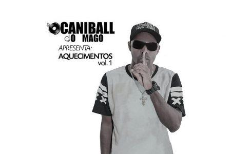 """O DJ CANIBALL O MAGO DISPONIBILIZA O EP """"AQUECIMENTOS VOL.1"""", EM TODOS OS APLICATIVOS DE MÚSICA"""